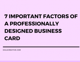 7 Important Factors Of A Professionally Designed Business Card